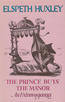 HUXLEY, Elspeth (Elspeth Josceline Grant), 1907-1997 : THE PRINCE BUYS THE MANOR : AN EXTRAVAGANZA.