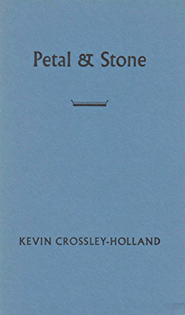 CROSSLEY-HOLLAND, Kevin, 1941- : PETAL & STONE.