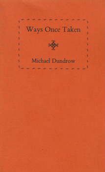 DUNDROW, Michael, 1928- : WAYS ONCE TAKEN.
