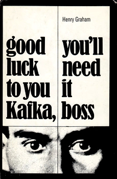 GRAHAM, Henry, 1930- : GOOD LUCK TO YOU KAFKA / YOU'LL NEED IT BOSS.