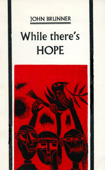 BRUNNER, John (John Kilian Houston), 1934-1995 : WHILE THERE'S HOPE.