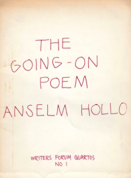 HOLLO, Anselm (Paul Anselm Alexis), 1934-2013 : THE GOING-ON POEM.