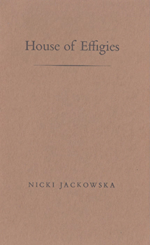JACKOWSKA, Nicki, 1942- : HOUSE OF EFFIGIES.