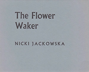 JACKOWSKA, Nicki, 1942- : THE FLOWER WAKER.