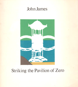 JAMES, John, 1939- : STRIKING THE PAVILION OF ZERO.