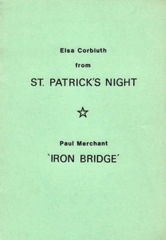 CORBLUTH, Elsa (Elsa Beatrice), 1928-2014 & MERCHANT, Paul : FROM ST.PATRICK'S NIGHT (A SEQUENCE) / IRON BRIDGE.
