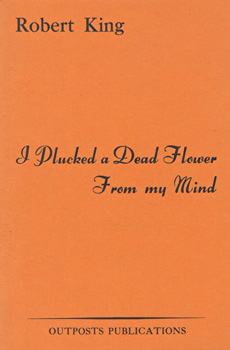 KING, Robert, 1947- : I PLUCKED A DEAD FLOWER FROM MY MIND.