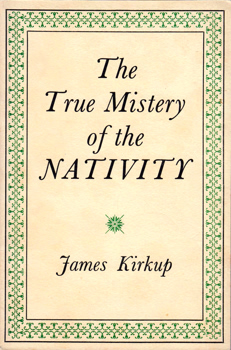 KIRKUP, James (James Falconer), 1918-2009 : THE TRUE MISTERY OF THE NATIVITY.