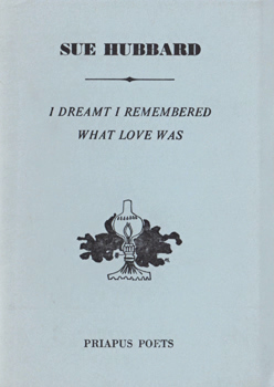 HUBBARD, Sue : I DREAMT I REMEMBERED WHAT LOVE WAS.