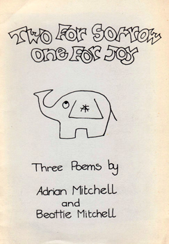 MITCHELL, Adrian, 1932-2008 & MITCHELL, Beattie : TWO FOR SORROW ONE FOR JOY.