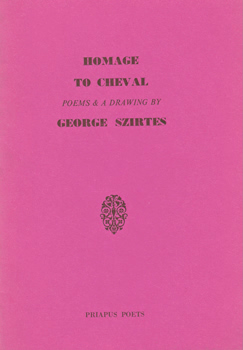 SZIRTES, George, 1948- : HOMAGE TO CHEVAL : POEMS AND A DRAWING.