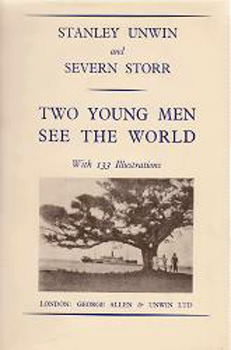 UNWIN, Stanley (Sir Stanley), 1884-1968 & STORR, Severn : TWO YOUNG MEN SEE THE WORLD.