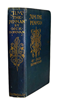 """DONOVAN, Dick"" – [MUDDOCK, James Edward, 1843-1934] : ""JIM THE PENMAN"" : THE LIFE STORY OF ONE OF THE MOST ASTOUNDING CRIMINALS THAT HAVE [sic] EVER LIVED."