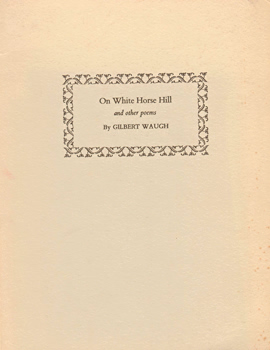WAUGH, Gilbert (Gilbert Carr), 1913-1987 : ON WHITE HORSE HILL AND OTHER POEMS.