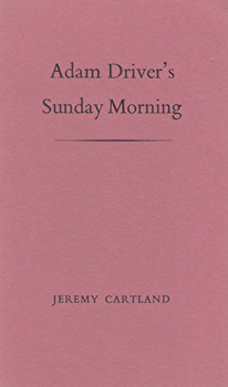 CARTLAND, Jeremy (Jeremy Bryan), 1944-2014 : ADAM DRIVER'S SUNDAY MORNING.