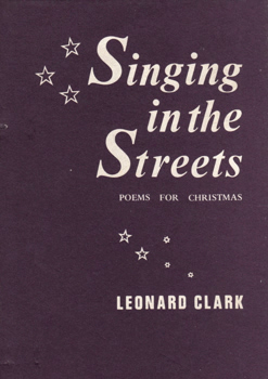 CLARK, Leonard, 1905-1981 : SINGING IN THE STREETS : POEMS FOR CHRISTMAS.