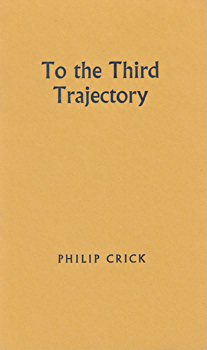 CRICK, Philip (Philip Cole), 1918-1992 : TO THE THIRD TRAJECTORY.