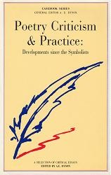 DYSON, A.E. (Anthony Edward), 1928-2002 – editor : POETRY CRITICISM & PRACTICE : DEVELOPMENTS SINCE THE SYMBOLISTS : A CASEBOOK.