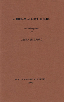 HALFORD, Geoff : A DREAM OF LOST FIELDS AND OTHER POEMS.