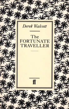 WALCOTT, Derek (Sir Derek Alton), 1930-2017 : THE FORTUNATE TRAVELLER.