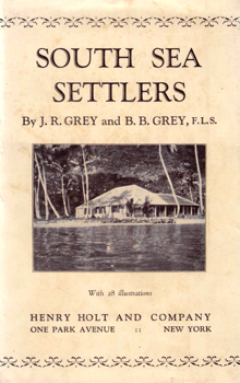 GREY, J.R. & GREY, B.B. (Beatrice Buckland) : SOUTH SEA SETTLERS.