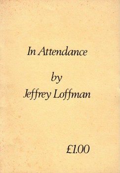 LOFFMAN, Jeffrey, 1953- : IN ATTENDANCE : A COLLECTION OF ATTEMPTS, 1972-1982.