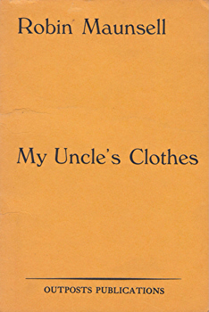 MAUNSELL, Robin (Robin Guy Debonnaire), 1939-2012 : MY UNCLE'S CLOTHES.