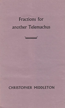 MIDDLETON, Christopher, 1926-2015 : FRACTIONS FOR ANOTHER TELEMACHUS.