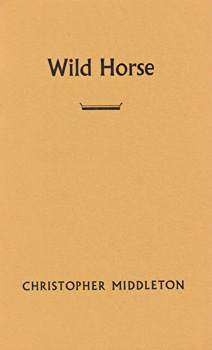 MIDDLETON, Christopher, 1926-2015 : WILD HORSE.