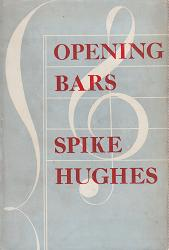 HUGHES, Spike (Patrick Cairns), 1908-1987 : OPENING BARS : BEGINNING AN AUTOBIOGRAPHY.