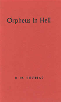 THOMAS, D.M. (Donald Michael), 1935- : ORPHEUS IN HELL.