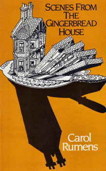 RUMENS, Carol, 1944- : SCENES FROM THE GINGERBREAD HOUSE.