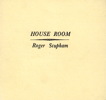 SCUPHAM, Roger : HOUSE ROOM.