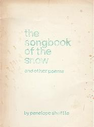 SHUTTLE, Penelope, 1947- : THE SONGBOOK OF THE SNOW AND OTHER POEMS.