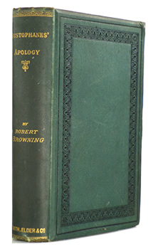 BROWNING, Robert, 1812-1889 : ARISTOPHANES' APOLOGY INCLUDING A TRANSCRIPT FROM EURIPIDES : BEING THE LAST ADVENTURE OF BALAUSTION.