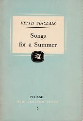 SINCLAIR, Keith (Sir Keith), 1922-1993 : SONGS FOR A SUMMER & OTHER POEMS.