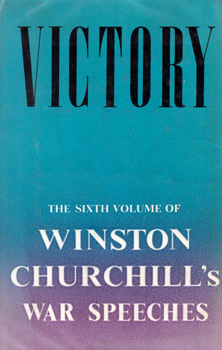CHURCHILL, Winston (Sir Winston Leonard Spencer), 1874-1965 : VICTORY : WAR SPEECHES BY THE RIGHT HON. WINSTON S. CHURCHILL O.M., C.H., M.P. 1945.