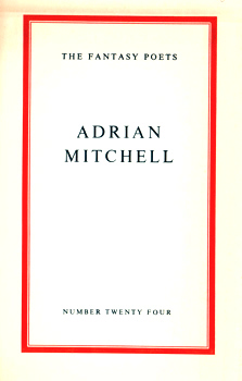 MITCHELL, Adrian, 1932-2008 : THE FANTASY POETS. NUMBER TWENTY FOUR. ADRIAN MITCHELL.