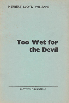 WILLIAMS, Herbert Lloyd, 1932- : TOO WET FOR THE DEVIL AND OTHER POEMS.
