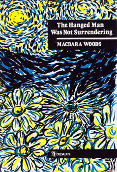 WOODS, Macdara, 1942-2018 : THE HANGED MAN WAS NOT SURRENDERING.