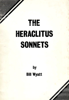 WYATT, Bill, 1942- : THE HERACLITUS SONNETS.