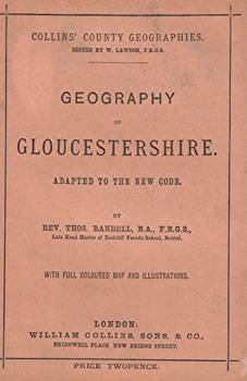 RANDELL, Thomas : GEOGRAPHY OF GLOUCESTERSHIRE. ADAPTED TO THE NEW CODE.