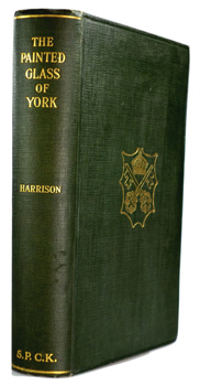 HARRISON, F. (Frederick), 1884- : THE PAINTED GLASS OF YORK : AN ACCOUNT OF THE MEDIEVAL GLASS OF THE MINSTER AND THE PARISH CHURCHES.