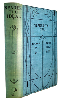 [HOFFMAN, Aline Lydia] : NEARER THE IDEAL: INTIMATE TALKS TO GIRLS BY A. H.