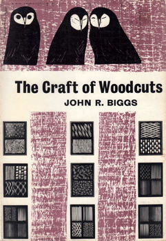 BIGGS, John R. (John Reginald), 1909-1989 : THE CRAFT OF WOODCUTS.