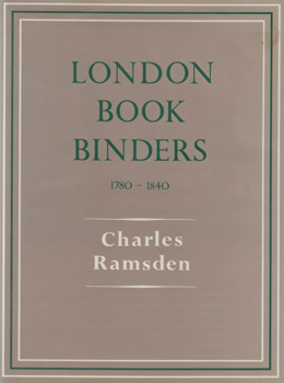 RAMSDEN, Charles (Charles Frederick Ingram), 1888-1958 :  LONDON BOOK BINDERS 1780-1840.