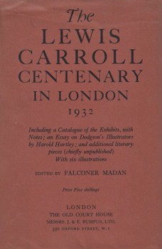 MADAN, Falconer (Francis Falconer), 1851-1935 – editor : THE LEWIS CARROLL CENTENARY IN LONDON : 1932.