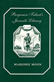 MOON, Marjorie : BENJAMIN TABART'S JUVENILE LIBRARY : A BIBLIOGRAPHY OF BOOKS FOR CHILDREN PUBLISHED, WRITTEN, EDITED AND SOLD BY MR. TABART, 1801-1820.