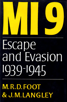 FOOT, M.R.D. (Michael Richard Daniell), 1919-2012 & LANGLEY, J.M. (James Maydon), 1916-1983 : MI9 : THE BRITISH SECRET SERVICE THAT FOSTERED ESCAPE AND EVASION 1939-1945 AND ITS AMERICAN COUNTERPART.
