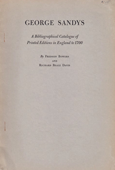 BOWERS, Fredson (Fredson Thayer), 1905-1991 & DAVIS, Richard Beale : GEORGE SANDYS : A BIBLIOGRAPHICAL CATALOGUE OF PRINTED EDITIONS IN ENGLAND TO 1700.